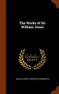 The Works of Sir William Jones - Jones, William, Sir, and Teignmouth, John Shore