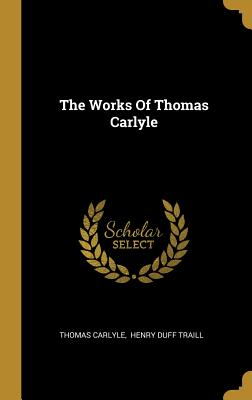 The Works Of Thomas Carlyle - Carlyle, Thomas, and Henry Duff Traill (Creator)