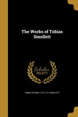 The Works of Tobias Smollett - Smollett, Tobias George 1721-1771