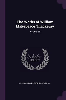The Works of William Makepeace Thackeray; Volume 23 - Thackeray, William Makepeace