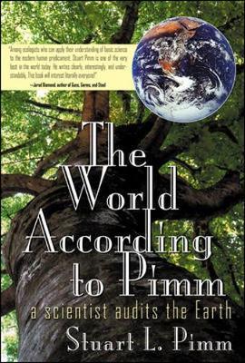 The World According to Pimm: A Scientist Audits the Earth - Pimm, Stuart L, and Pimm Stuart