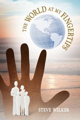 The World at My Fingertips - Welker, Steve