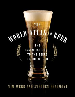 The World Atlas of Beer - Webb, Tim, and Beaumont, Stephen