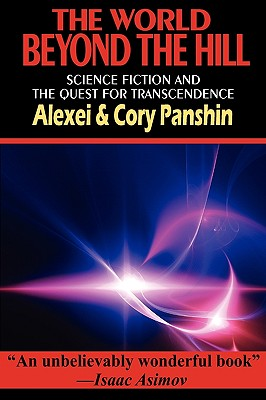The World Beyond the Hill - Science Fiction and the Quest for Transcendence - Panshin, Alexei, and Panshin, Cory