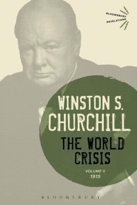 The World Crisis: Volume II: 1915 - Churchill, Winston S., Sir