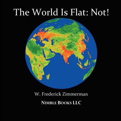 The World Is Flat: Not! Cool New World Maps for Kids - Zimmerman, W Frederick