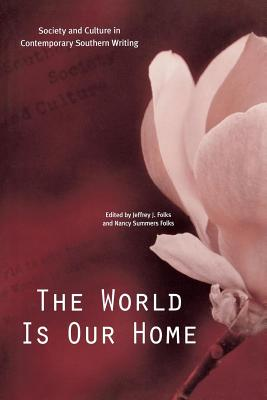 The World Is Our Home: Society and Culture in Contemporary Southern Writing - Folks, Jeffrey J (Editor), and Folks, Nancy Summers (Editor)