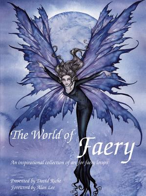 The World of Faery: An Inspirational Collection of Art for Faery Lovers - Riche, David, and Lee, Alan