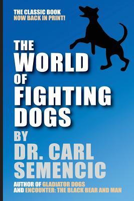 The World of Fighting Dogs - Semencic, Carl