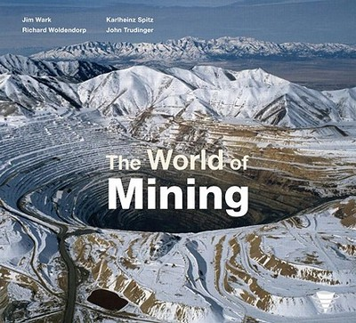 The World of Mining - Woldendorp, Richard, and Wark, Jim, and Spitz, Karlheinz