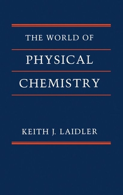 The World of Physical Chemistry - Laidler, Keith James, and Laidler, Keith J