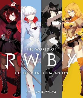 The World of Rwby - Oum, Monty (Creator), and Rooster Teeth Productions (Creator), and Wallace, Daniel