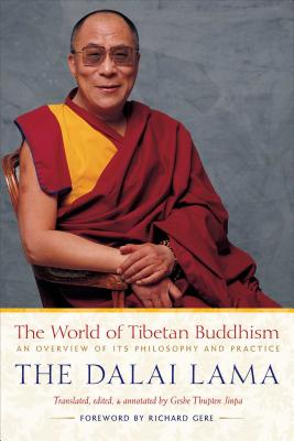 The World of Tibetan Buddhism: An Overview of Its Philosophy and Practice - Dalai Lama, and Jinpa, Thupten (Editor), and Gere, Richard (Foreword by)