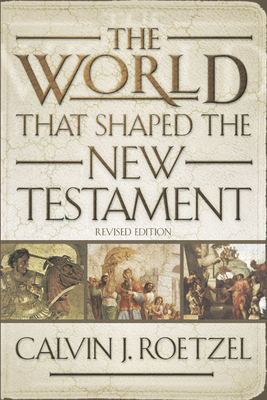 The World That Shaped the New Testament, Revised Edition - Roetzel, Calvin J