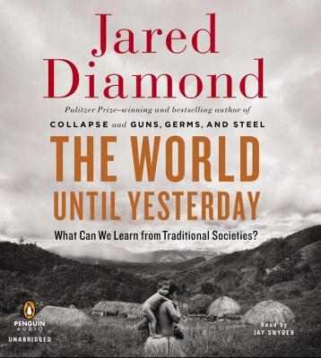 The World Until Yesterday: What Can We Learn from Traditional Societies? - Diamond, Jared, and Snyder, Jay (Read by)
