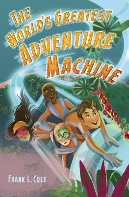 The World's Greatest Adventure Machine - Cole, Frank L