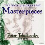 The World's Greatest Masterpieces: Peter Tchaikovsky: 1840-1893
