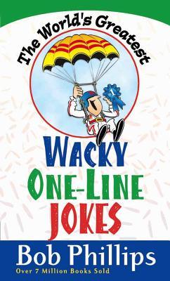 The World's Greatest Wacky One-Line Jokes - Phillips, Bob