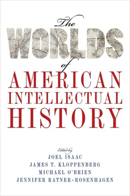The Worlds of American Intellectual History - Isaac, Joel (Editor)