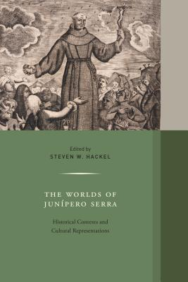 The Worlds of Junipero Serra: Historical Contexts and Cultural Representations - Hackel, Steven W. (Editor), and Bargellini, Clara (Contributions by), and Beebe, Rose Marie (Contributions by)
