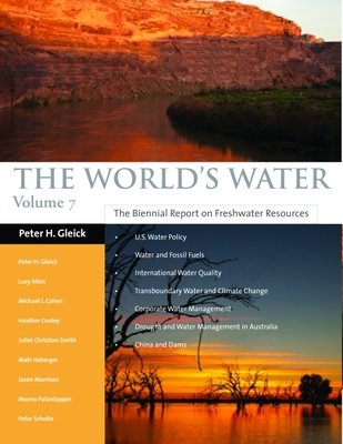 The World's Water Volume 7: The Biennial Report on Freshwater Resources - Gleick, Peter H, and Allen, Lucy, and Christian-Smith, Juliet