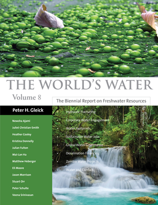The World's Water, Volume 8: The Biennial Report on Freshwater Resources - Gleick, Peter H, and Pacific Institute, and Ajami, Newsha