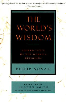 The World's Wisdom: Sacred Texts of the World's Religions - Novak, Philip