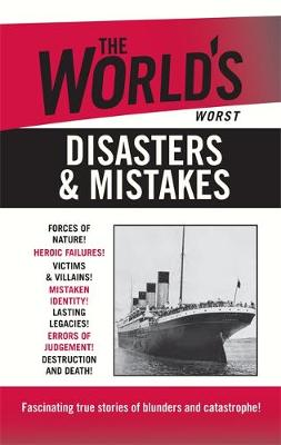 The World's Worst Disasters & Mistakes -