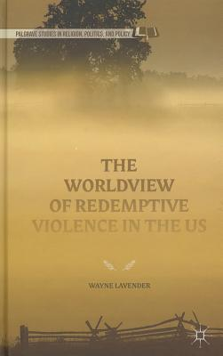 The Worldview of Redemptive Violence in the Us - Lavender, Wayne