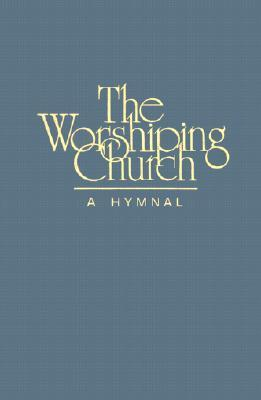 The Worshiping Church a Hymnal (Music Copy) -