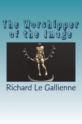 The Worshipper of the Image - Gallienne, Richard Le