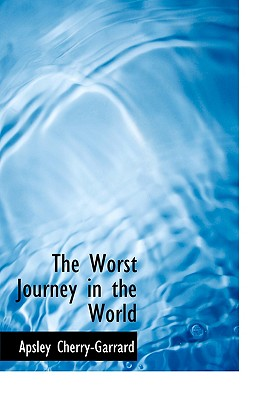 The Worst Journey in the World - Cherry-Garrard, Apsley
