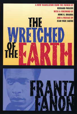 The Wretched of the Earth - Fanon, Frantz, and West, Cornel (Introduction by), and Philcox, Richard (Translated by)