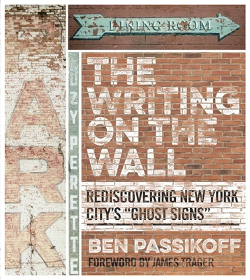The Writing on the Wall: Rediscovering New York City's Ghost Signs - Passikoff, Ben, and Trager, James (Foreword by)