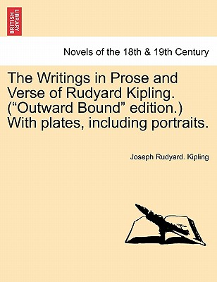 The Writings in Prose and Verse of Rudyard Kipling. (Outward Bound Edition.) with Plates, Including Portraits. - Kipling, Joseph Rudyard