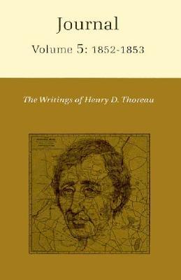 The Writings of Henry David Thoreau, Volume 5: Journal, Volume 5: 1852-1853. - Thoreau, Henry David, and O'Connell, Patrick F. (Editor), and Sattelmeyer, Robert (Editor)