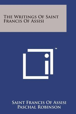 The Writings of Saint Francis of Assisi - Assisi, Saint Francis of, and Robinson, Paschal (Translated by)