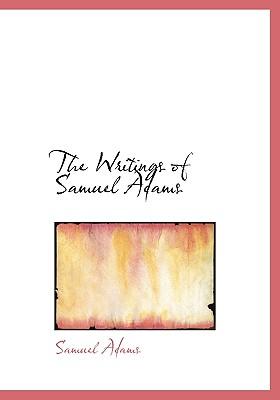 The Writings of Samuel Adams - Adams, Samuel