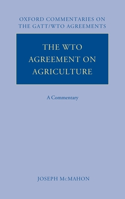 The WTO Agreement on Agriculture: A Commentary - McMahon, Joseph A