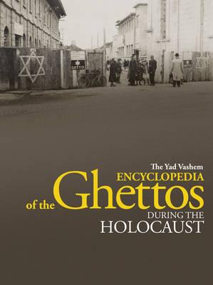 The Yad Vashem Encyclopedia of the Ghettos During the Holocaust - Berenbaum, Michael, Mr., PH.D. (Editor), and Miron, Guy (Editor), and Berenbaum, Michael, Dr. (Foreword by)