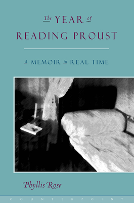 The Year of Reading Proust: A Memoir in Real Time - Rose, Phyllis
