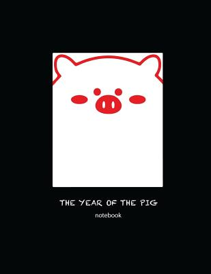 The Year of the Pig Notebook: 2019 Chinese Zodiac 8.5x11 150 Page Notebook - Bountiful, Joy