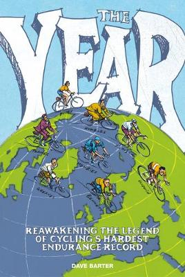 The Year: Reawakening the Legend of Cycling's Hardest Endurance Record - Barter, Dave