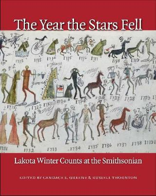 The Year the Stars Fell: Lakota Winter Counts at the Smithsonian - Greene, Candace S (Editor), and Thornton, Russell (Editor)