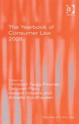 The Yearbook of Consumer Law 2008 - Twigg-Flesner, Christian, Professor (Editor), and Parry, Deborah (Editor), and Howells, Geraint, Professor (Editor)