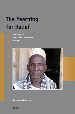 The Yearning for Relief: A History of the Sawaba Movement in Niger - Walraven, Klaas