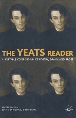 The Yeats Reader: A Portable Compendium of Poetry, Drama, and Prose - Finneran, Richard J. (Editor)