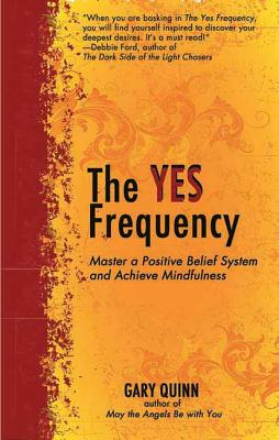 The Yes Frequency: Master a Positive Belief System and Achieve Mindfulness - Quinn, Gary
