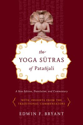The Yoga Sutras of Patañjali: A New Edition, Translation, and Commentary - Bryant, Edwin F