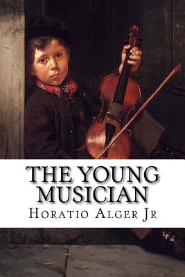 The Young Musician - Alger, Horatio, Jr.